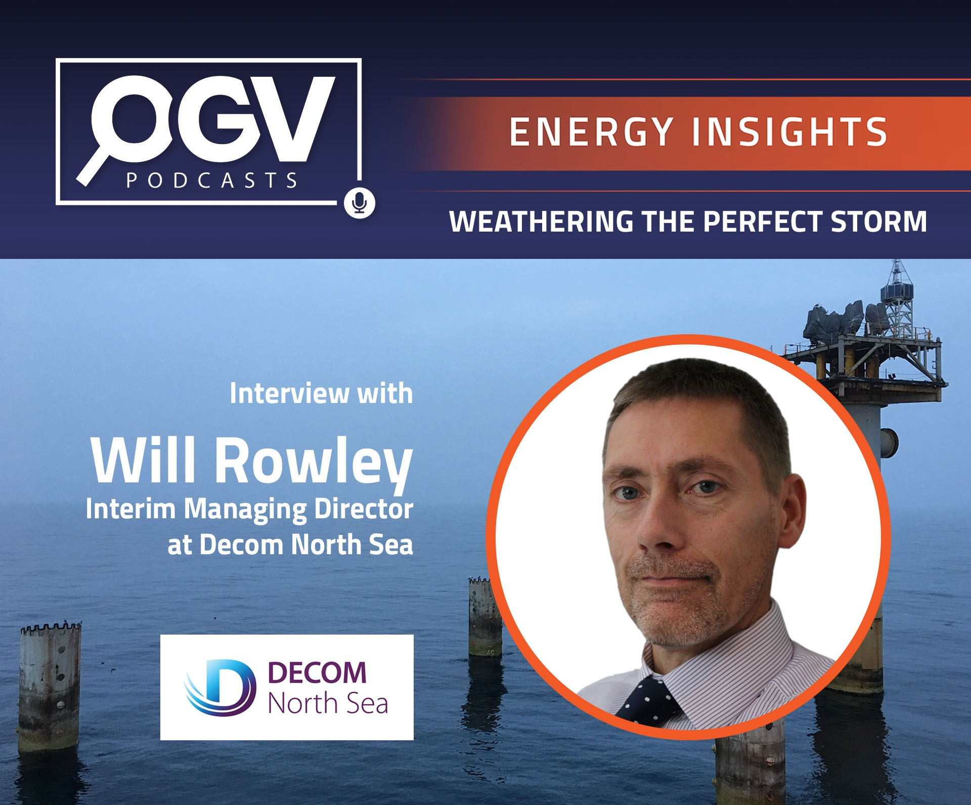 """The Decommissioning Conundrum"" with Will Rowley, Interim Managing Director at Decom North Sea"